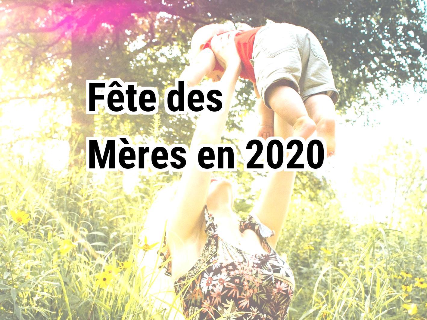 Fête des Mères 2020. Quand est le Fête des Mères en 2020?